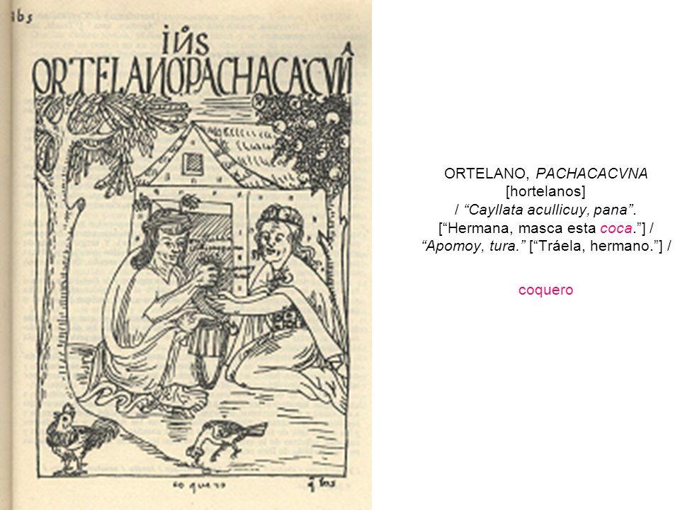 ORTELANO, PACHACACVNA [hortelanos] / Cayllata acullicuy, pana